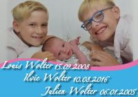 Louis Wolter 15.09.2008 - Ilvie Wolter 10.08.2016 - Julien Wolter 06.01.2005